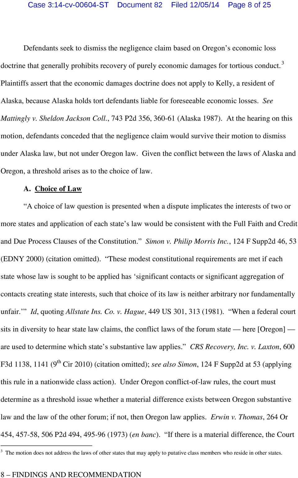 2f Plaintiffs assert that the economic damages doctrine does not apply to Kelly, a resident of Alaska, because Alaska holds tort defendants liable for foreseeable economic losses. See Mattingly v.