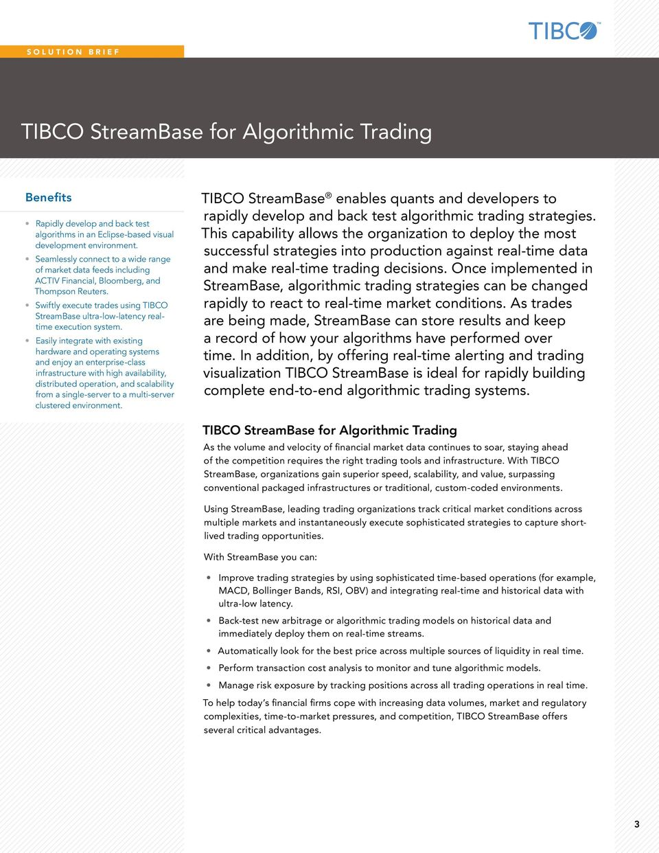 Swiftly execute trades using TIBCO StreamBase ultra-low-latency realtime execution system.