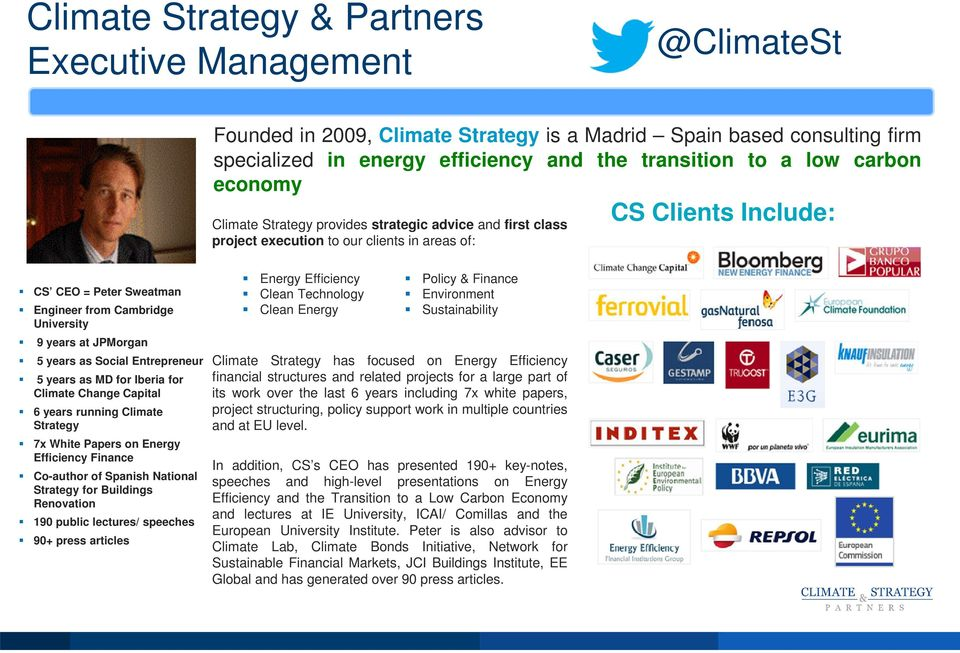 9 years at JPMorgan 5 years as Social Entrepreneur 5 years as MD for Iberia for Climate Change Capital 6 years running Climate Strategy 7x White Papers on Energy Efficiency Finance Co-author of
