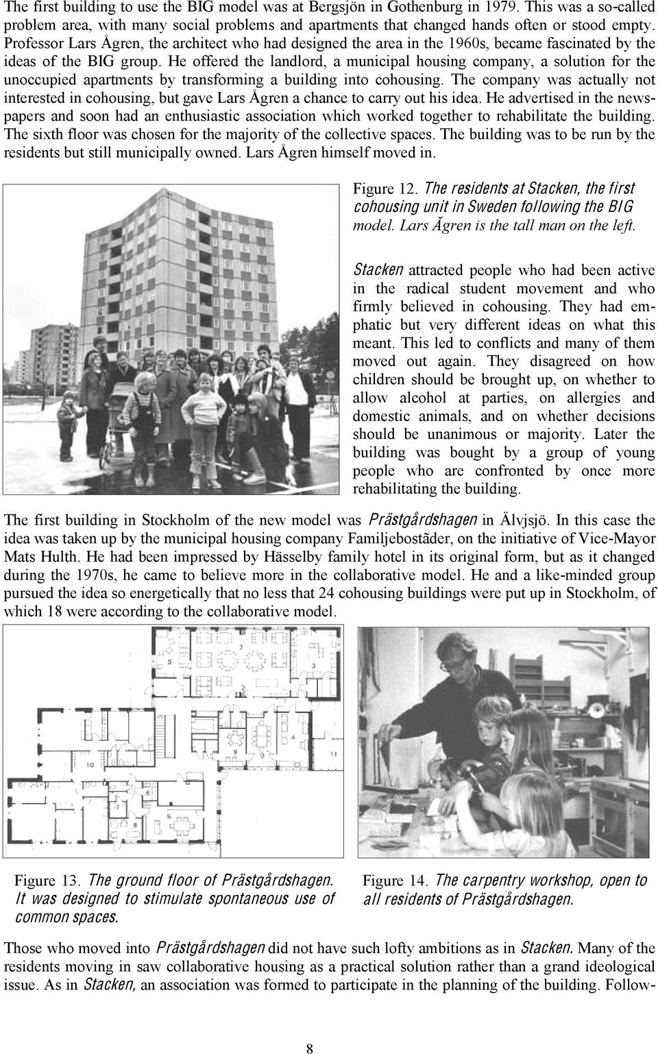 He offered the landlord, a municipal housing company, a solution for the unoccupied apartments by transforming a building into cohousing.