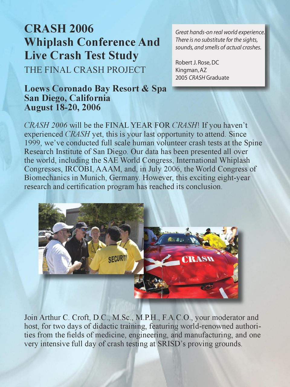 If you haven t experienced CRASH yet, this is your last opportunity to attend. Since 1999, we ve conducted full scale human volunteer crash tests at the Spine Research Institute of San Diego.