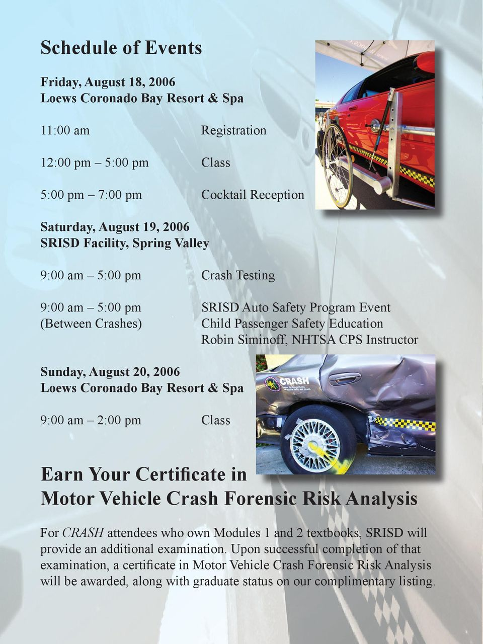 2006 Loews Coronado Bay Resort & Spa 9:00 am 2:00 pm Class Earn Your Certificate in Motor Vehicle Crash Forensic Risk Analysis For CRASH attendees who own Modules 1 and 2 textbooks, SRISD will
