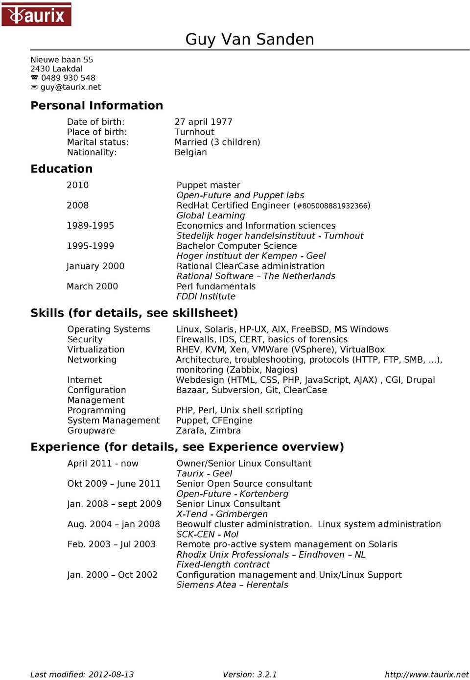 RedHat Certified Engineer (#805008881932366) Global Learning 1989-1995 Economics and Information sciences Stedelijk hoger handelsinstituut - Turnhout 1995-1999 Bachelor Computer Science Hoger