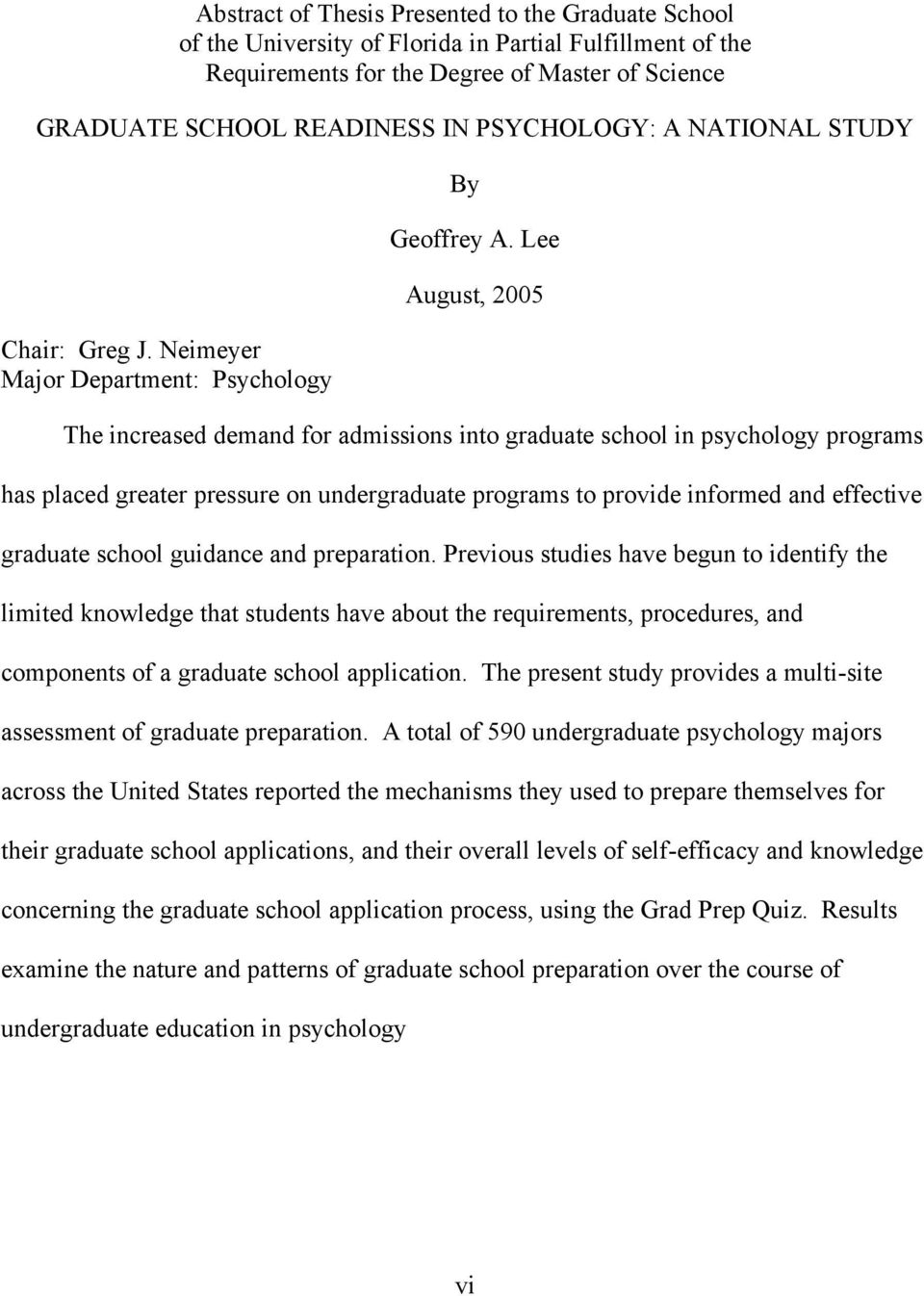 Lee August, 2005 The increased demand for admissions into graduate school in psychology programs has placed greater pressure on undergraduate programs to provide informed and effective graduate