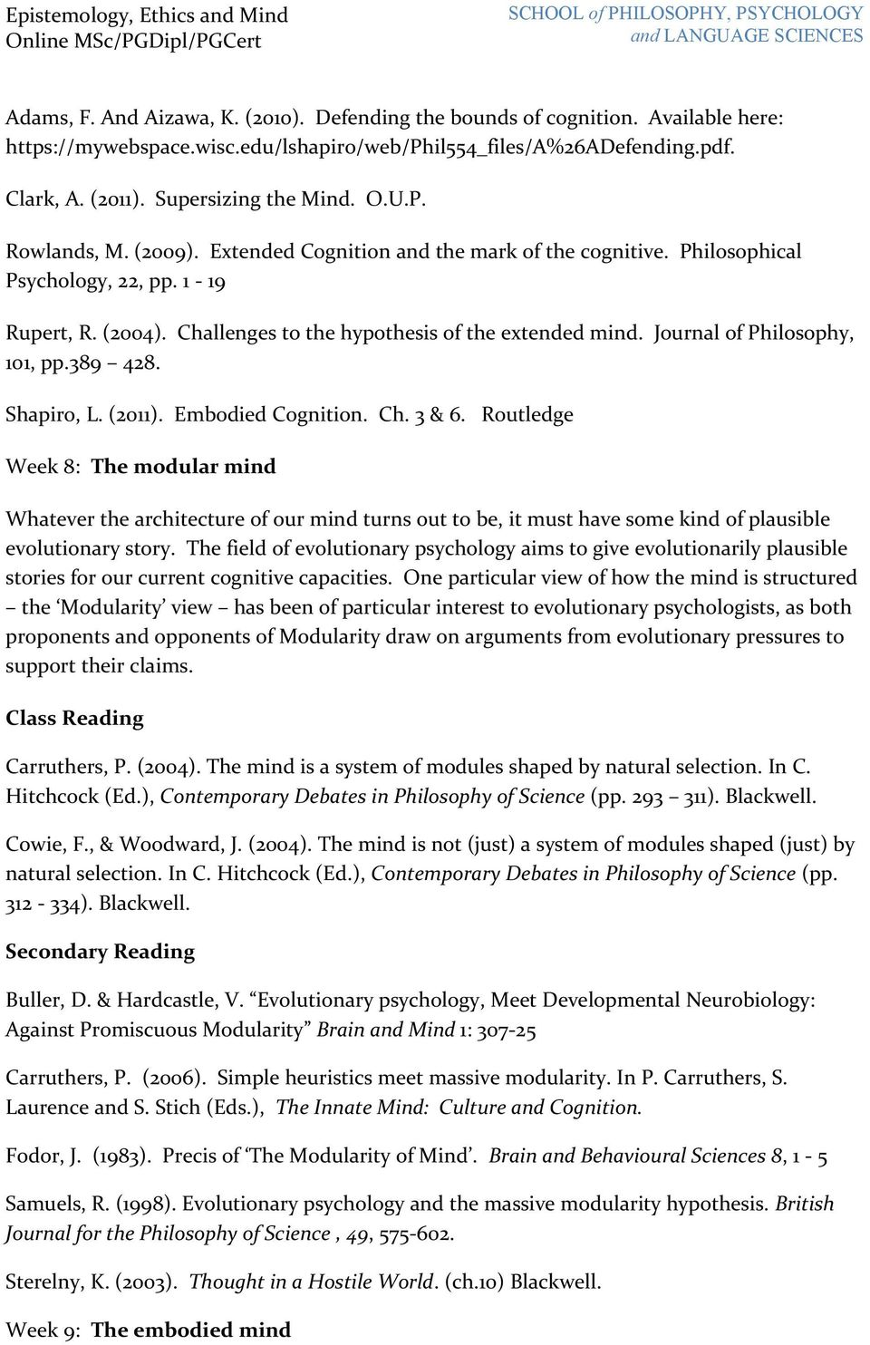 Journal of Philosophy, 101, pp.389 428. Shapiro, L. (2011). Embodied Cognition. Ch. 3 & 6.