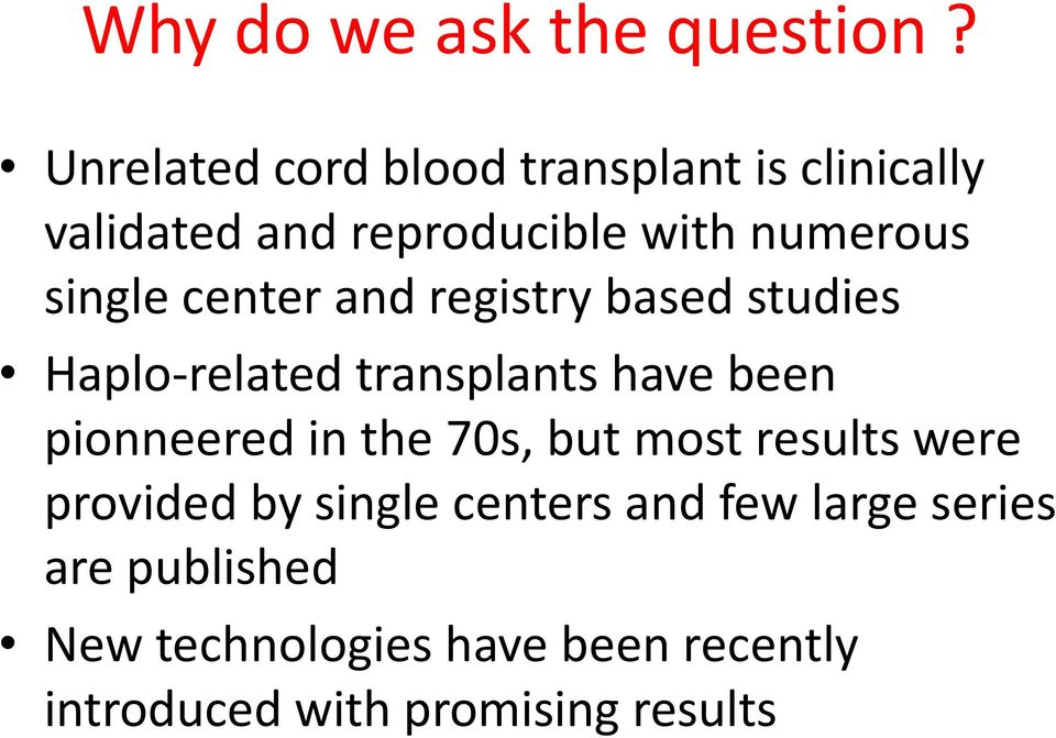 single center and registry based studies Haplo-related transplants have been pionneered in