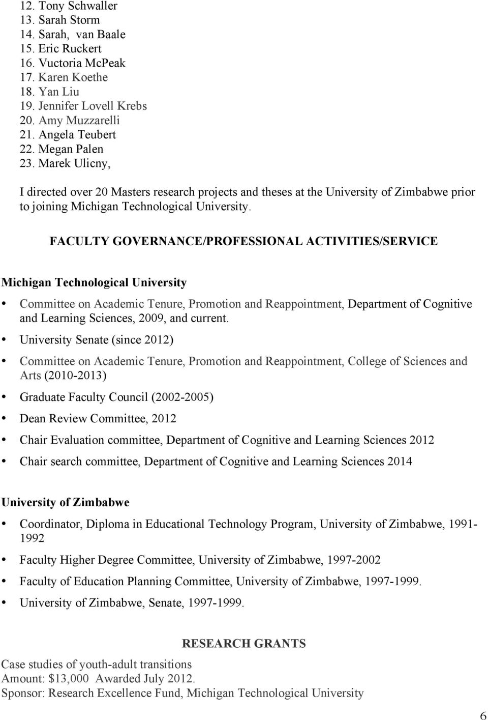 FACULTY GOVERNANCE/PROFESSIONAL ACTIVITIES/SERVICE Michigan Technological University Committee on Academic Tenure, Promotion and Reappointment, Department of Cognitive and Learning Sciences, 2009,