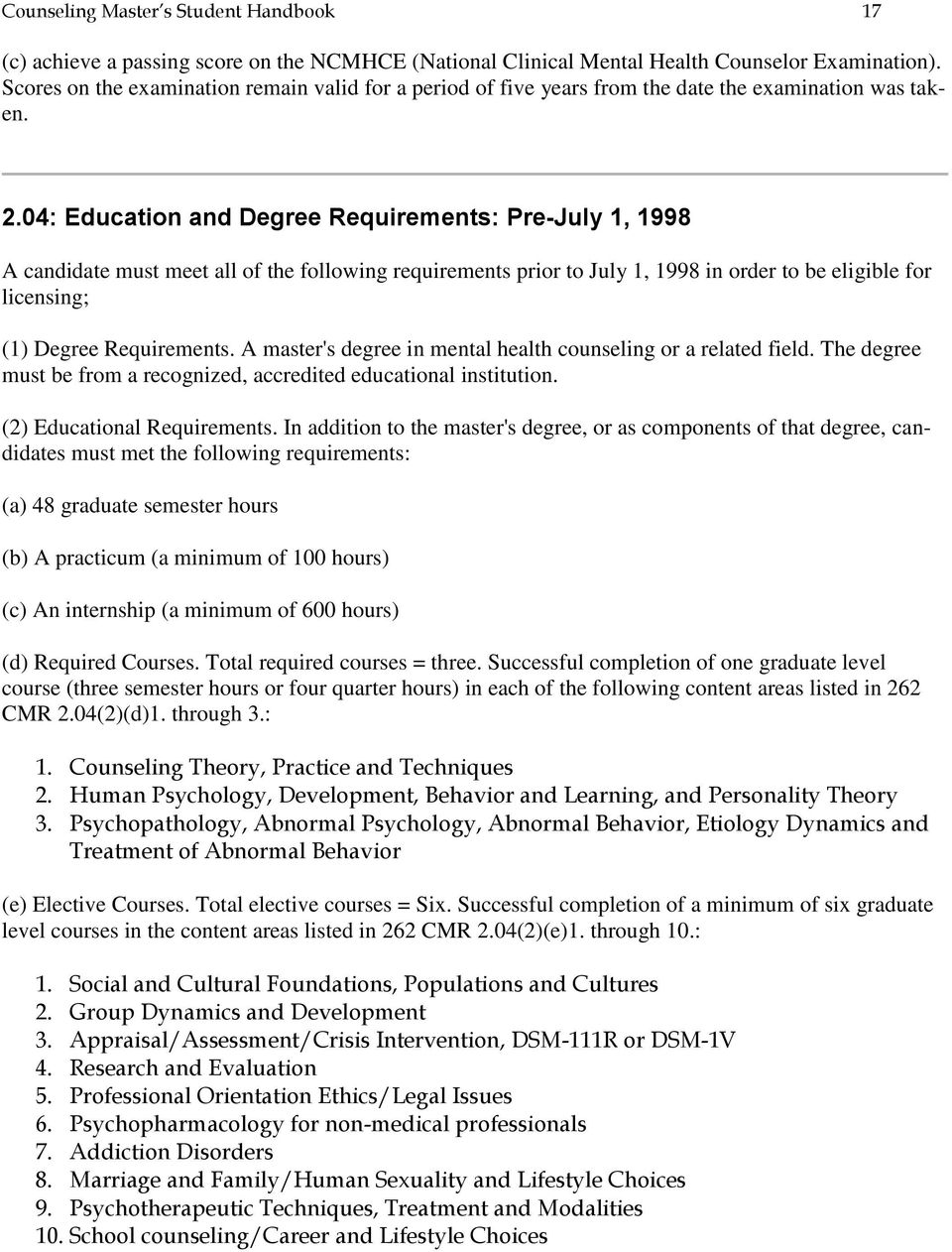04: Education and Degree Requirements: Pre-July 1, 1998 A candidate must meet all of the following requirements prior to July 1, 1998 in order to be eligible for licensing; (1) Degree Requirements.