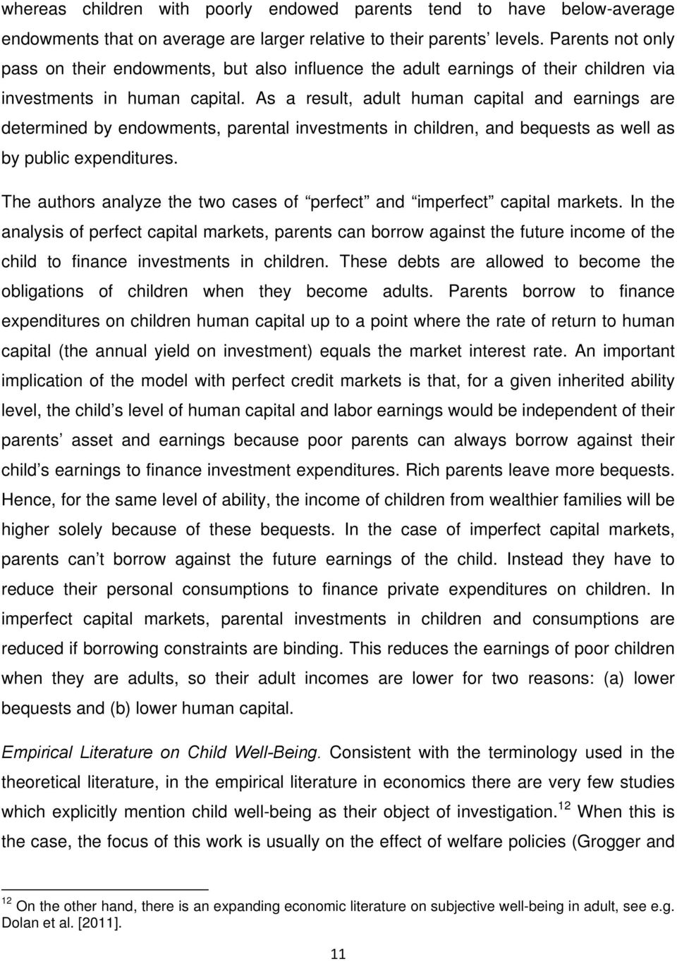 As a result, adult human capital and earnings are determined by endowments, parental investments in children, and bequests as well as by public expenditures.