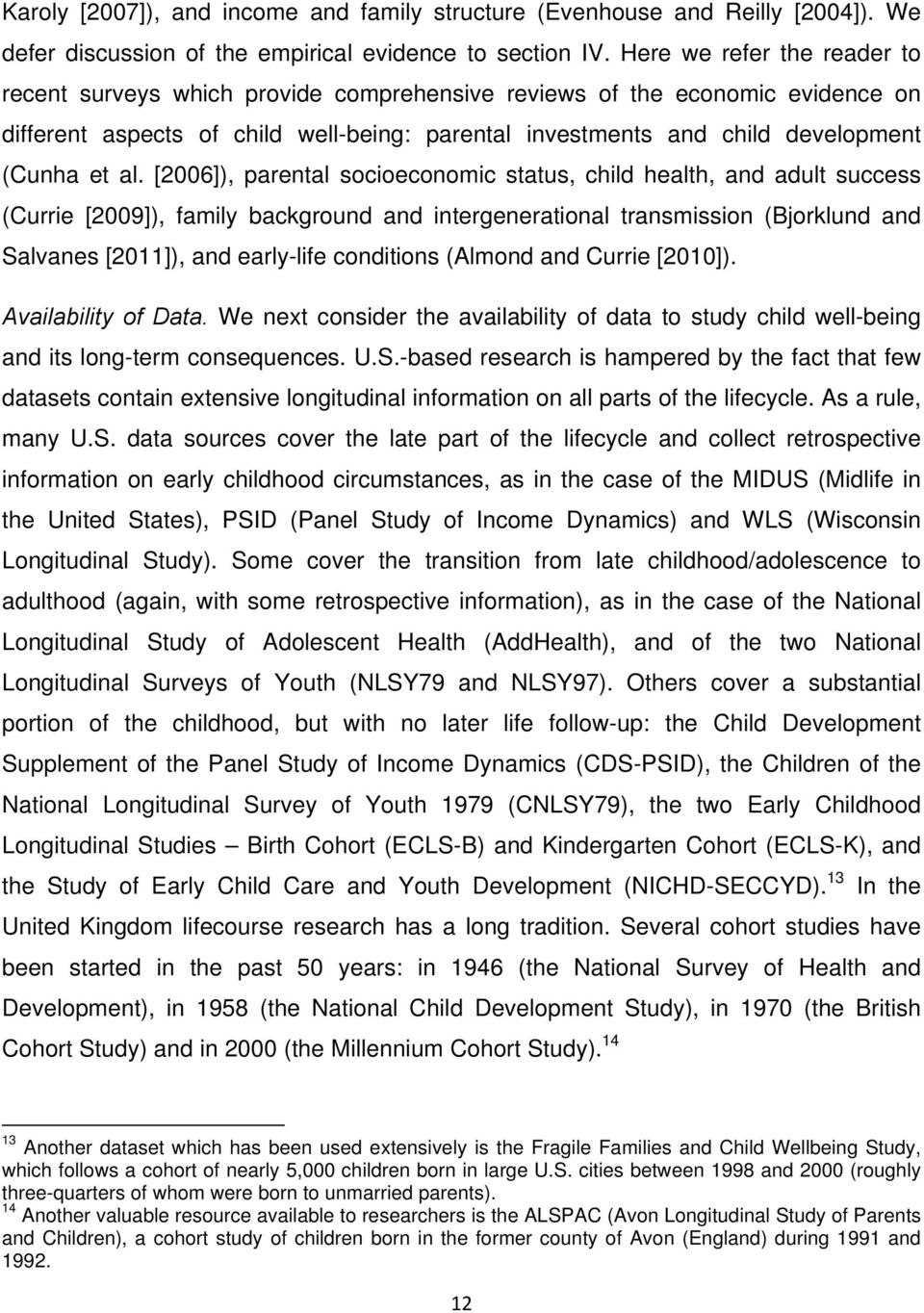 al. [2006]), parental socioeconomic status, child health, and adult success (Currie [2009]), family background and intergenerational transmission (Bjorklund and Salvanes [2011]), and early-life