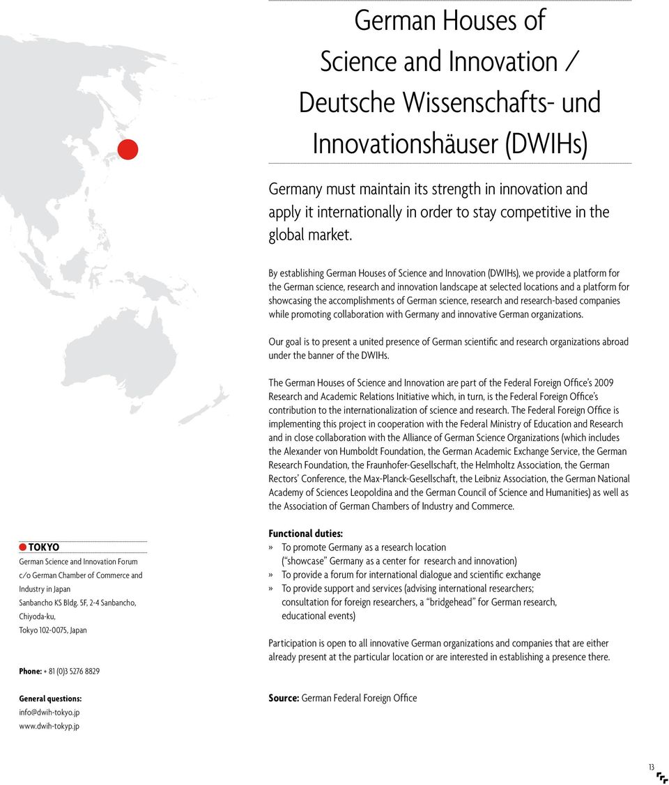 By establishing German Houses of Science and Innovation (DWIHs), we provide a platform for the German science, research and innovation landscape at selected locations and a platform for showcasing