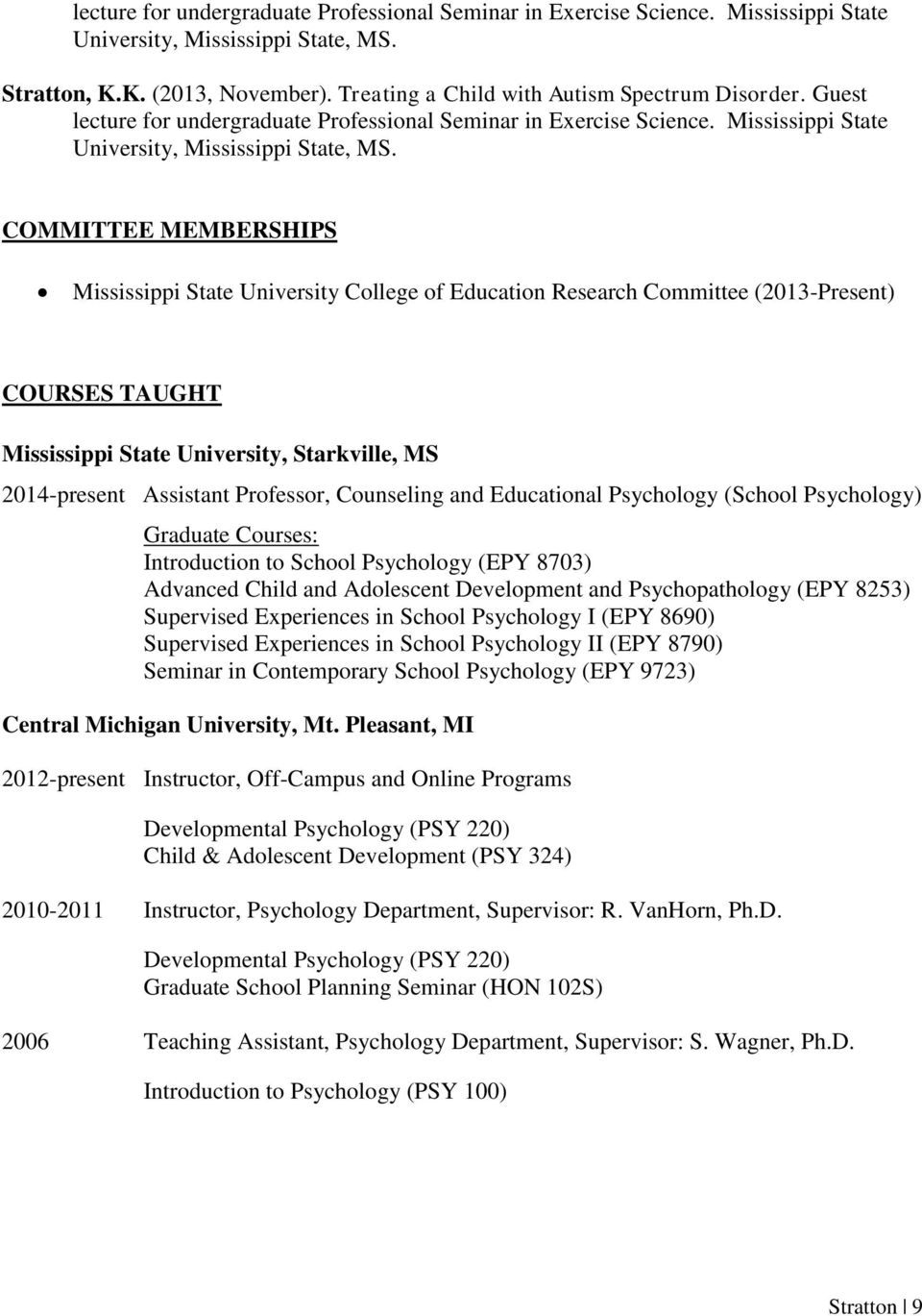 COMMITTEE MEMBERSHIPS Mississippi State University College of Education Research Committee (2013-Present) COURSES TAUGHT Mississippi State University, Starkville, MS 2014-present Assistant Professor,
