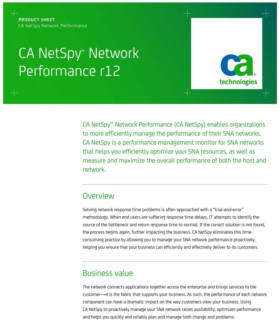 CA NetSpy is a performance management monitor for SNA networks that helps you efficiently optimize your SNA resources, as well as measure and maximize the overall performance of both the host and