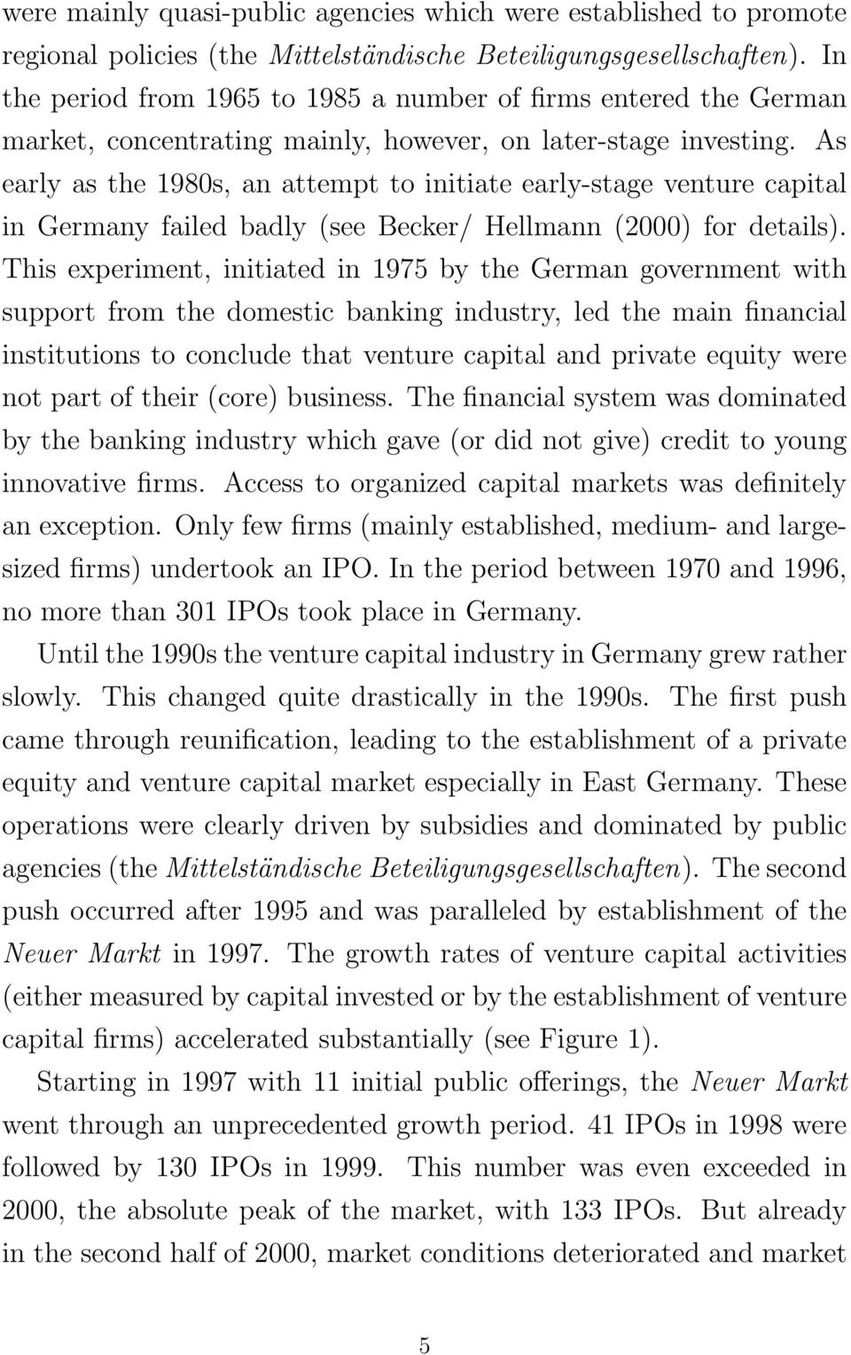 As early as the 1980s, an attempt to initiate early-stage venture capital in Germany failed badly (see Becker/ Hellmann (2000) for details).