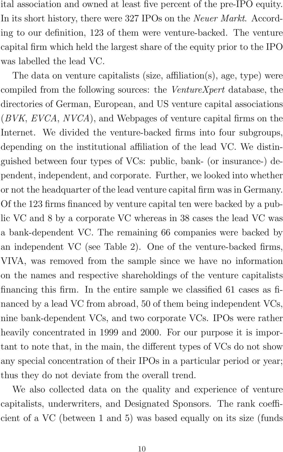 The data on venture capitalists (size, affiliation(s), age, type) were compiled from the following sources: the VentureXpert database, the directories of German, European, and US venture capital