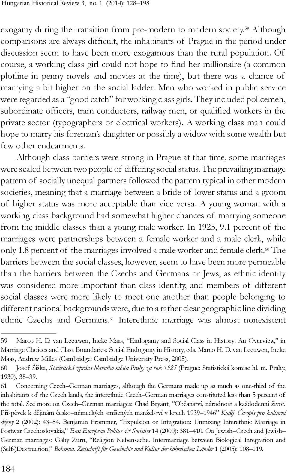 Of course, a working class girl could not hope to find her millionaire (a common plotline in penny novels and movies at the time), but there was a chance of marrying a bit higher on the social ladder.