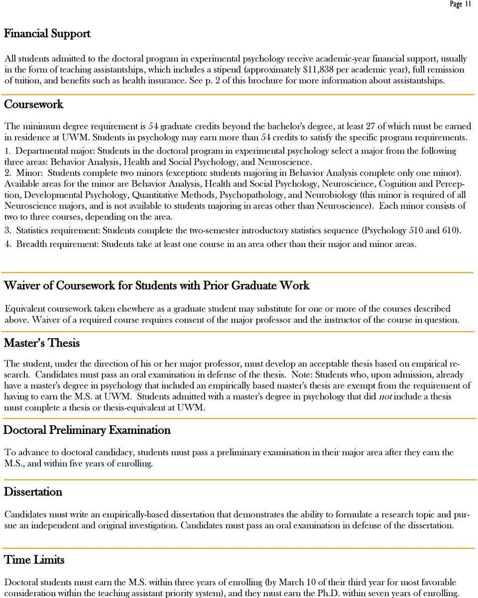 Coursework The minimum degree requirement is 54 graduate credits beyond the bachelor's degree, at least 27 of which must be earned in residence at UWM.