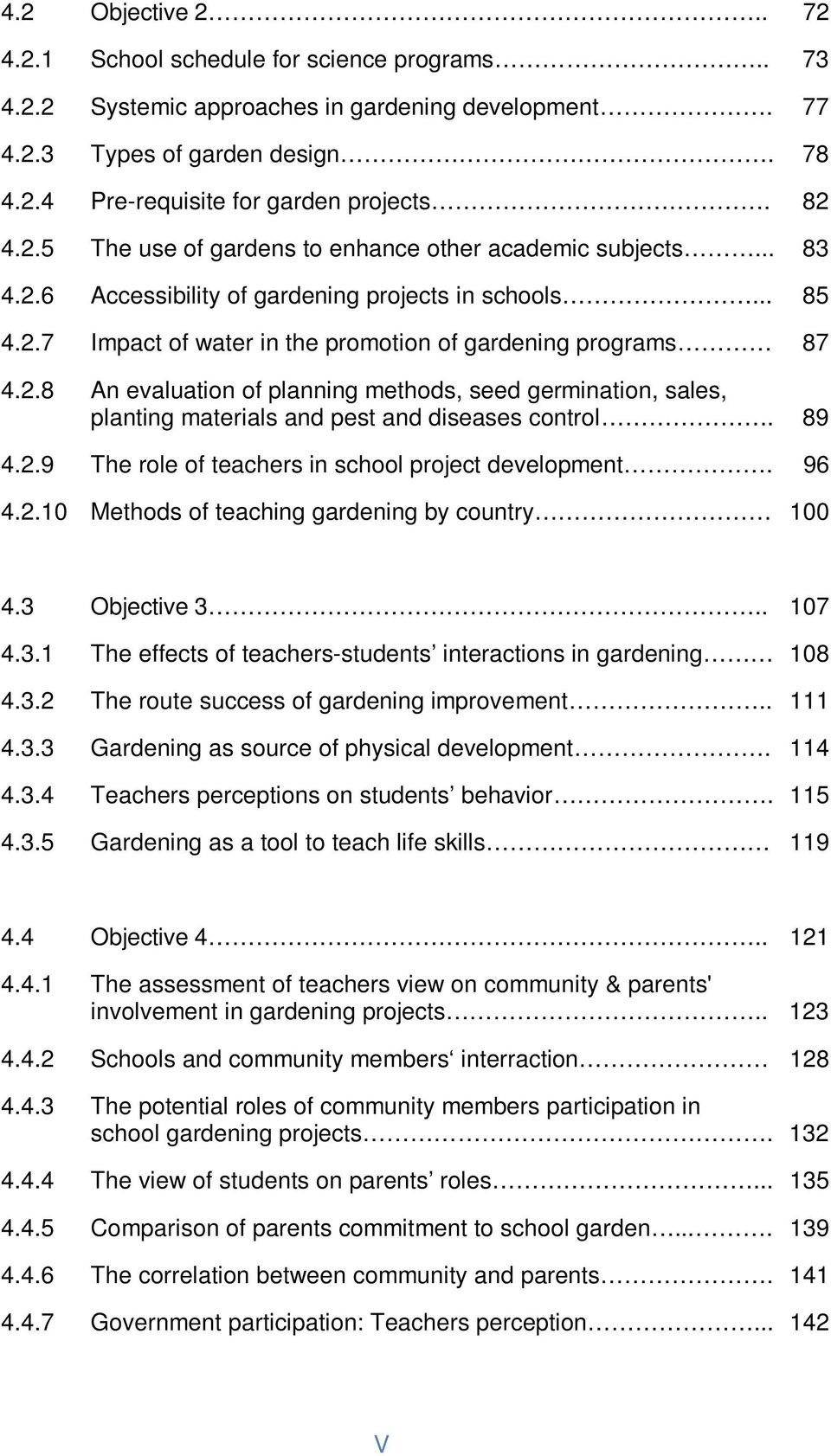 89 4.2.9 The role of teachers in school project development. 96 4.2.10 Methods of teaching gardening by country 100 4.3 Objective 3.. 107 4.3.1 The effects of teachers-students interactions in gardening 108 4.