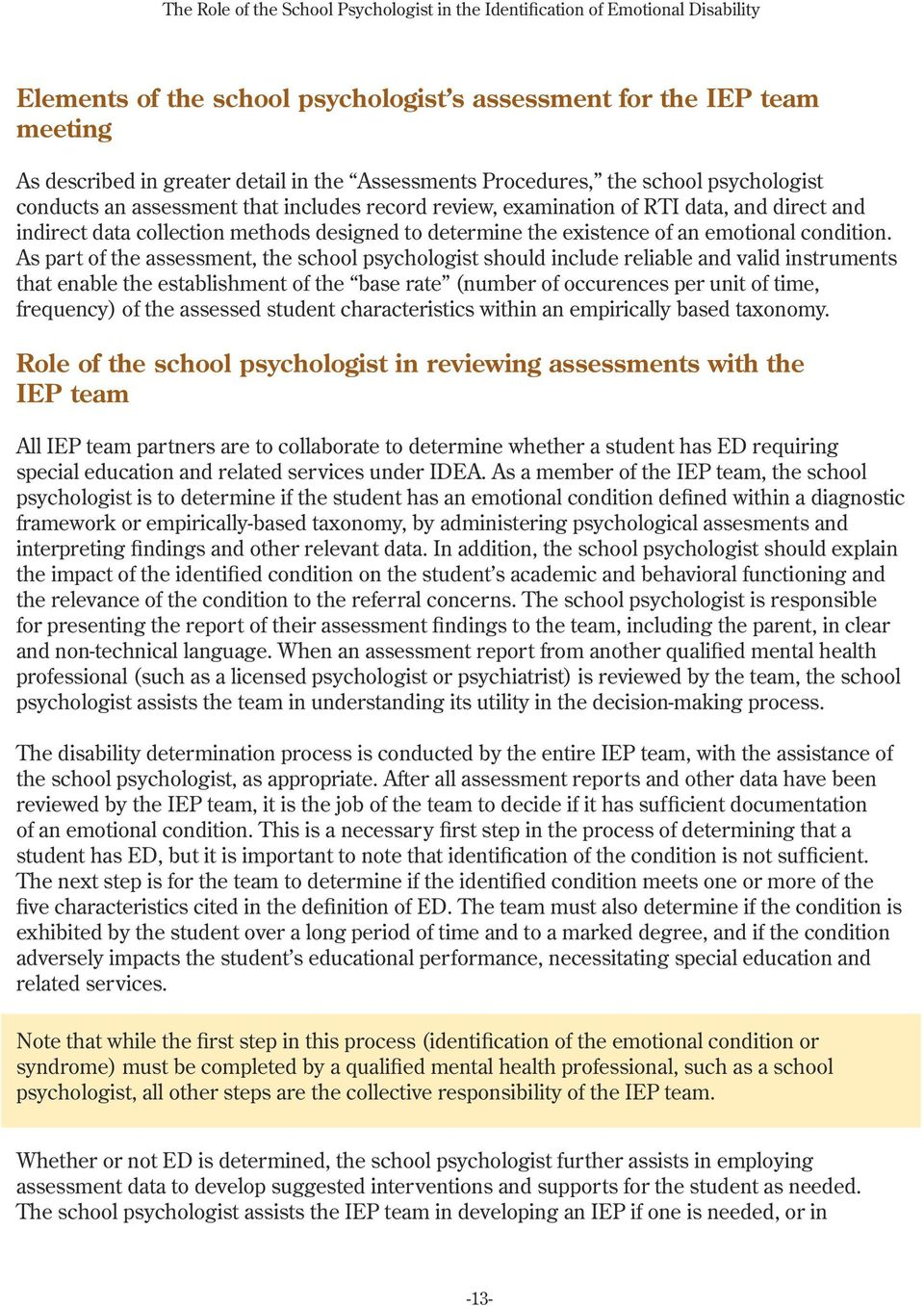 As part of the assessment, the school psychologist should include reliable and valid instruments that enable the establishment of the base rate (number of occurences per unit of time, frequency) of