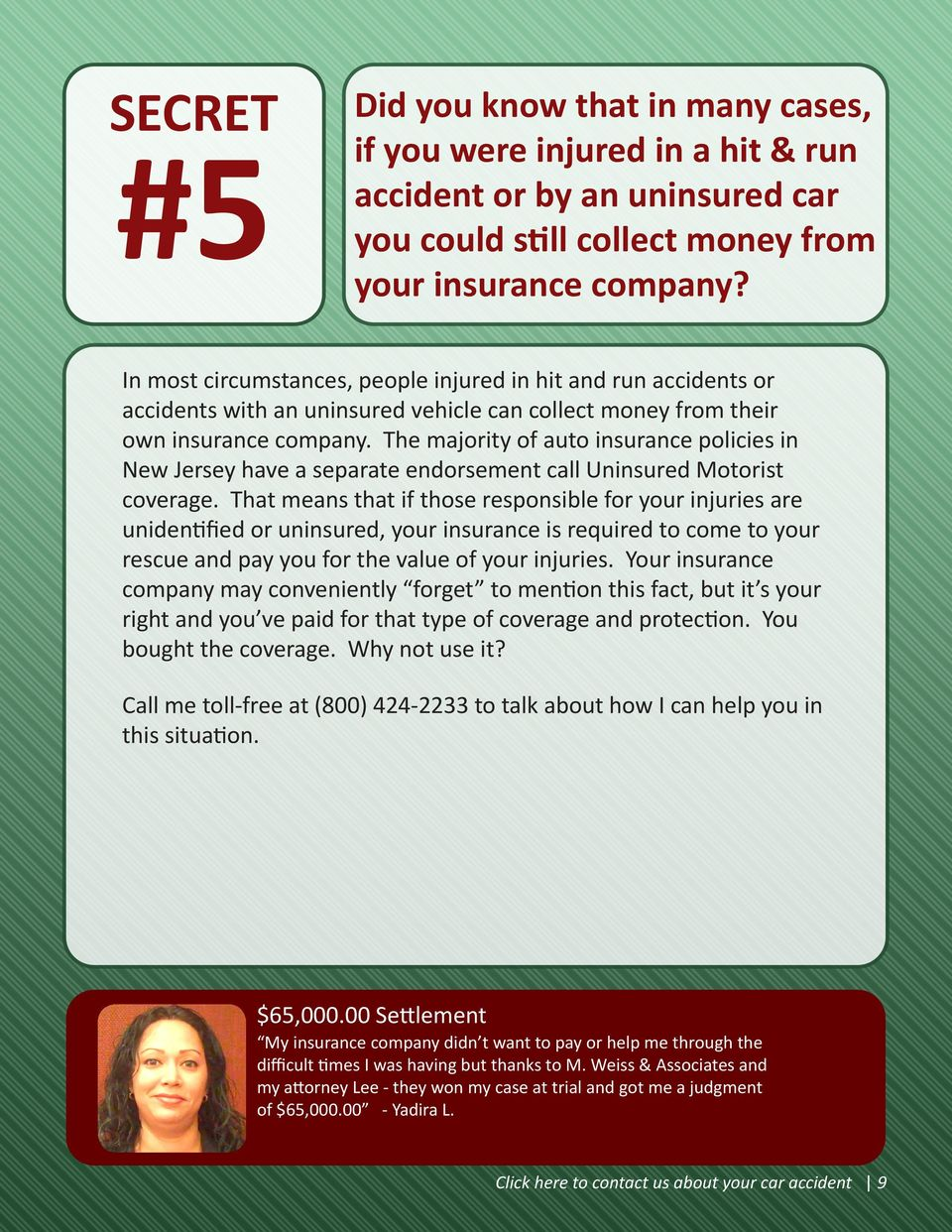The majority of auto insurance policies in New Jersey have a separate endorsement call Uninsured Motorist coverage.