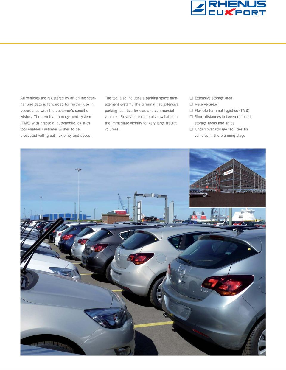 The tool also includes a parking space management system. The terminal has extensive parking facilities for cars and commercial vehicles.