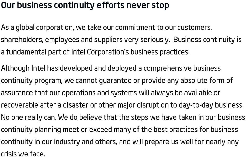 Although Intel has developed and deployed a comprehensive business continuity program, we cannot guarantee or provide any absolute form of assurance that our operations and systems will always be