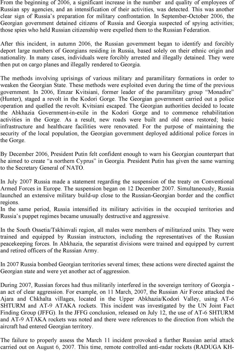 In September-October 2006, the Georgian government detained citizens of Russia and Georgia suspected of spying activities; those spies who held Russian citizenship were expelled them to the Russian