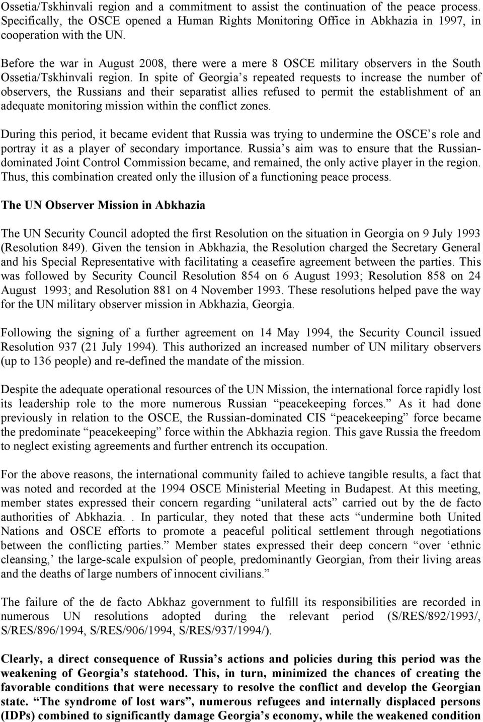 Before the war in August 2008, there were a mere 8 OSCE military observers in the South Ossetia/Tskhinvali region.