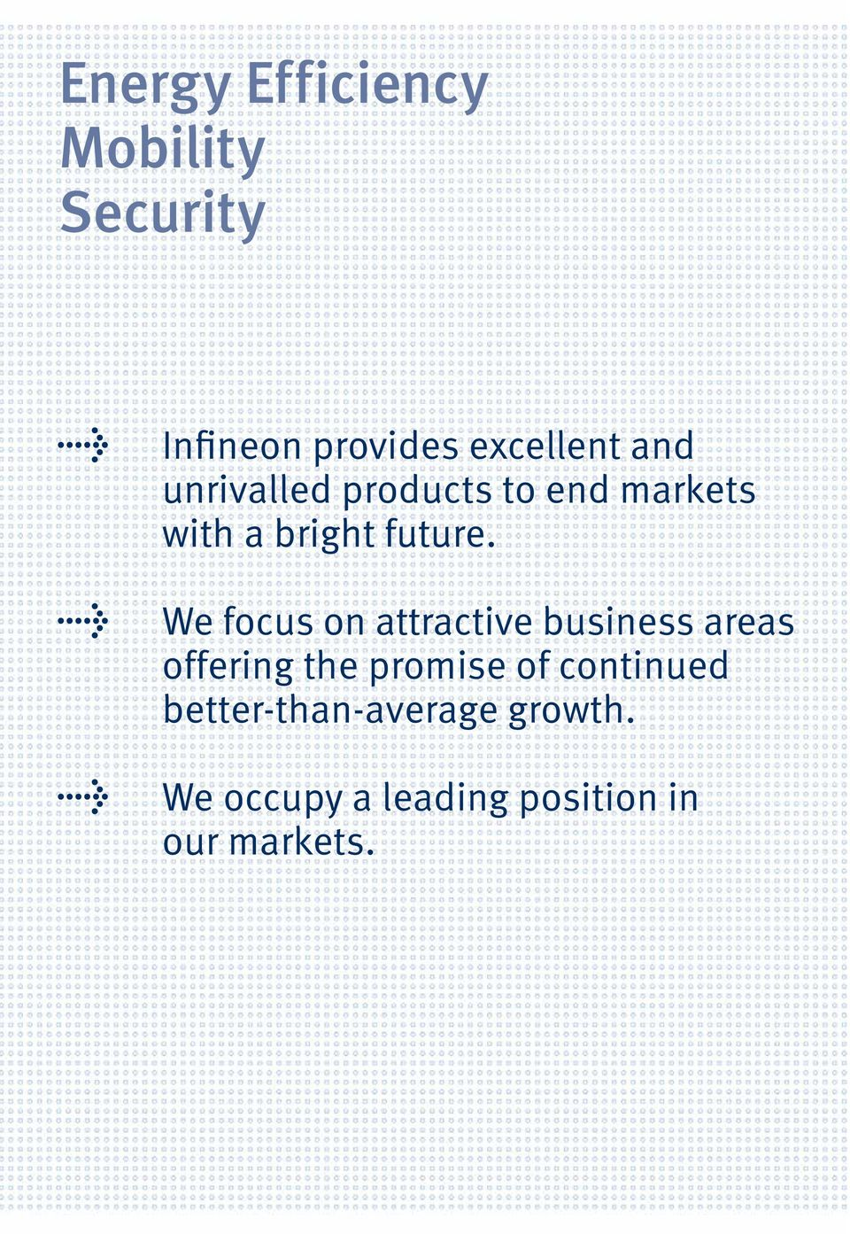 We focus on attractive business areas offering the promise of