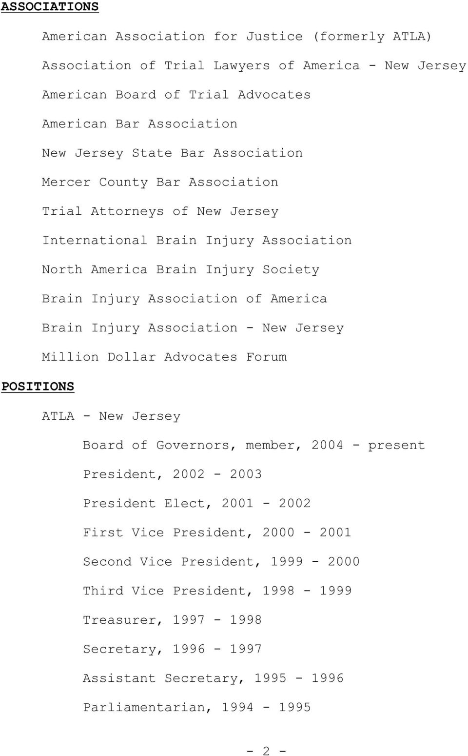 Injury Association - New Jersey Million Dollar Advocates Forum POSITIONS ATLA - New Jersey Board of Governors, member, 2004 - present President, 2002-2003 President Elect, 2001-2002 First