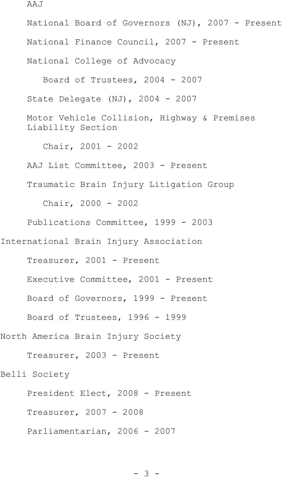 2000-2002 Publications Committee, 1999-2003 International Brain Injury Association Treasurer, 2001 - Present Executive Committee, 2001 - Present Board of Governors, 1999 -