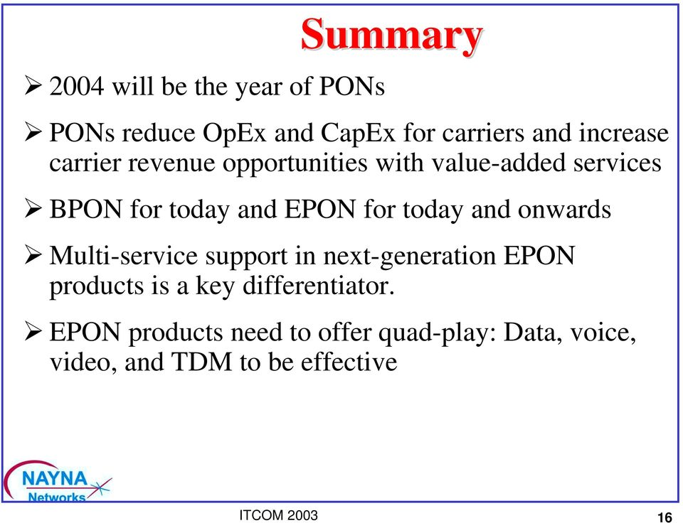 value-added services! BPON for today and EPON for today and onwards!