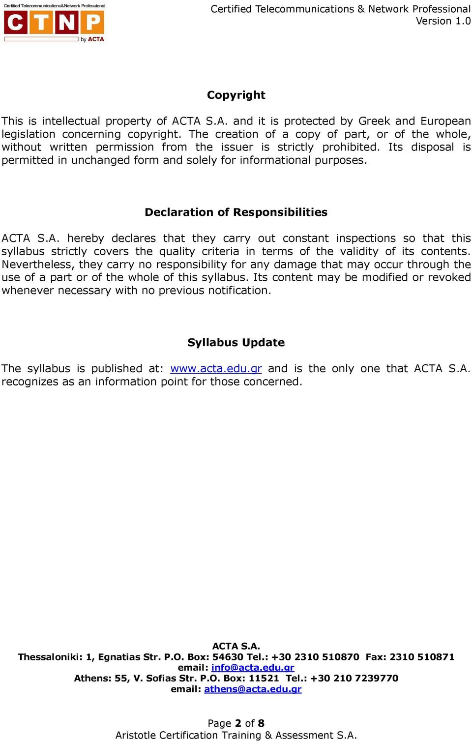 Declaration of Responsibilities ACTA S.A. hereby declares that they carry out constant inspections so that this syllabus strictly covers the quality criteria in terms of the validity of its contents.