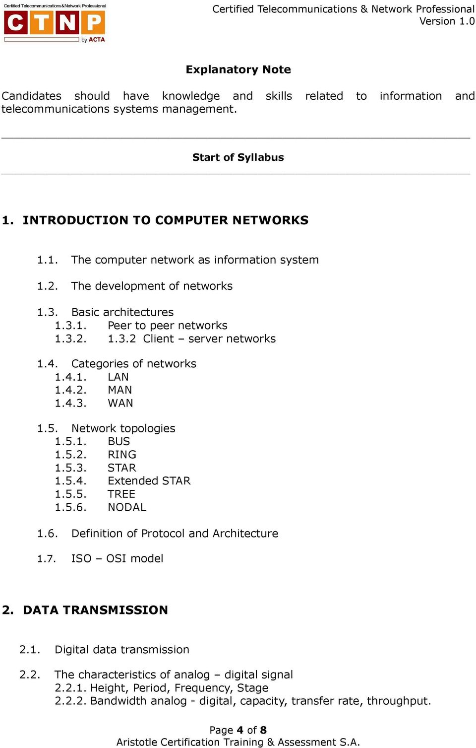 Network topologies 1.5.1. BUS 1.5.2. RING 1.5.3. STAR 1.5.4. Extended STAR 1.5.5. TREE 1.5.6. NODAL 1.6. Definition of Protocol and Architecture 1.7. ISO OSI model 2. DATA TRANSMISSION 2.1. Digital data transmission 2.