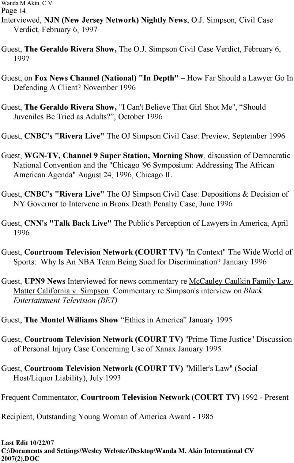 ", October 1996 Guest, CNBC's ""Rivera Live"" The OJ Simpson Civil Case: Preview, September 1996 Guest, WGN-TV, Channel 9 Super Station, Morning Show, discussion of Democratic National Convention and"
