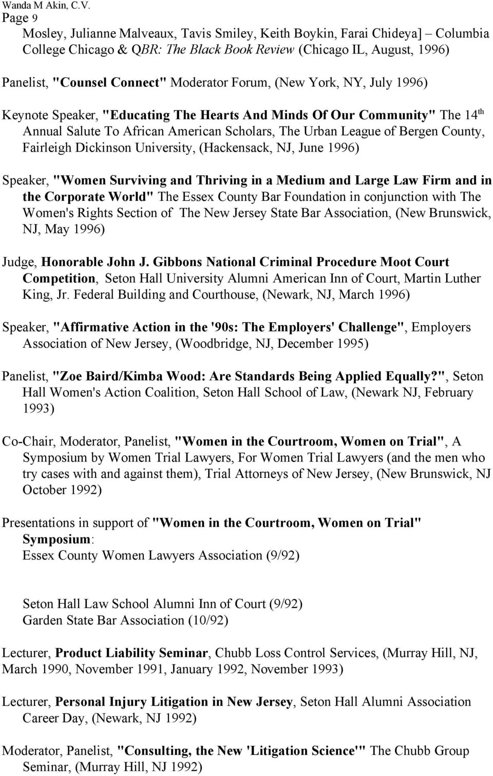 "Dickinson University, (Hackensack, NJ, June 1996) Speaker, ""Women Surviving and Thriving in a Medium and Large Law Firm and in the Corporate World"" The Essex County Bar Foundation in conjunction with"