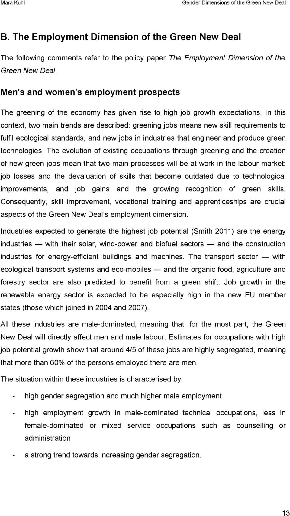 In this cntext, tw main trends are described: greening jbs means new skill requirements t fulfil eclgical standards, and new jbs in industries that engineer and prduce green technlgies.