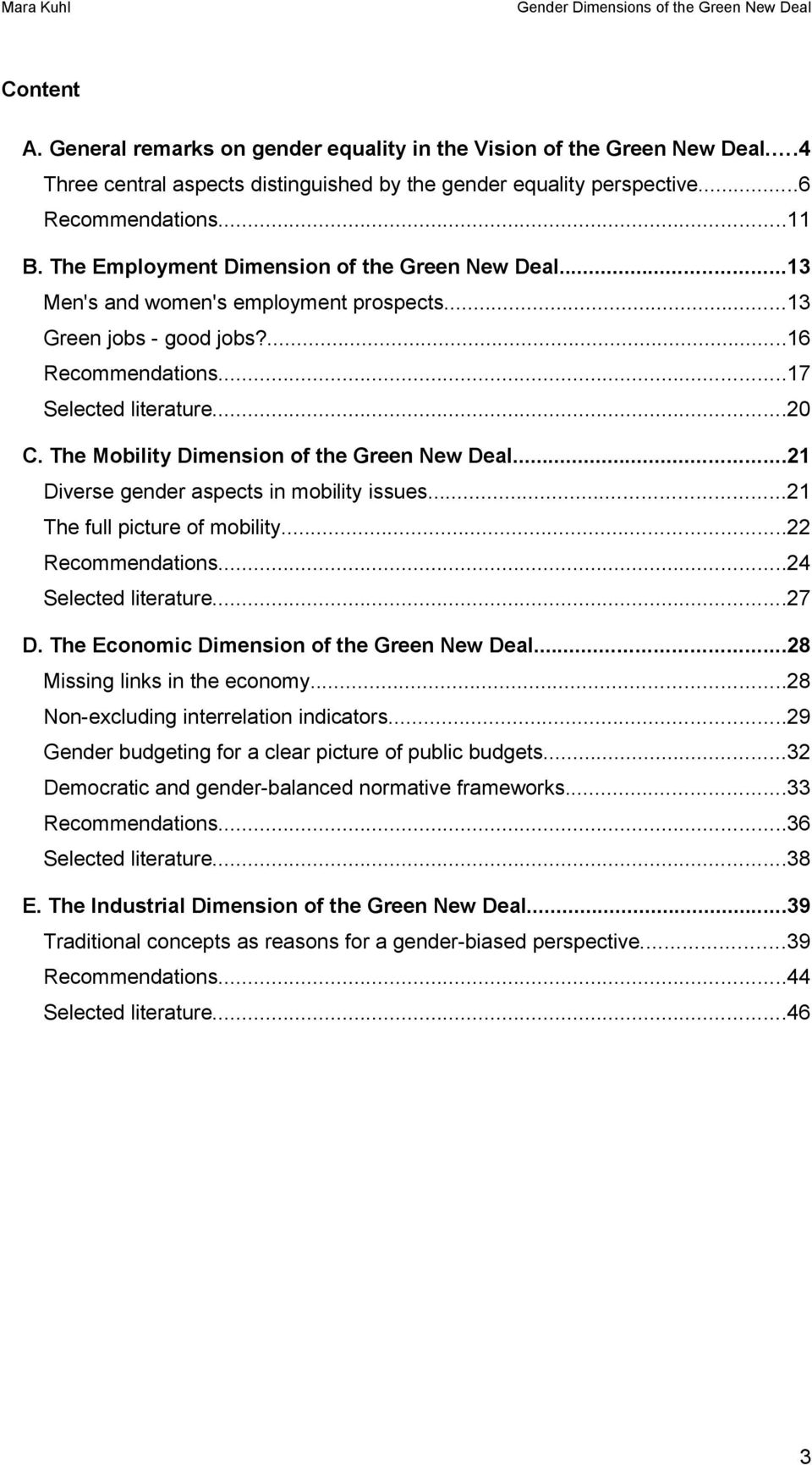 The Mbility Dimensin f the Green New Deal...21 Diverse gender aspects in mbility issues...21 The full picture f mbility...22 Recmmendatins...24 Selected literature...27 D.