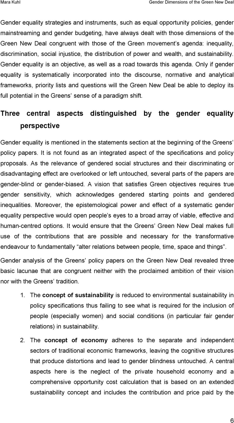Only if gender equality is systematically incrprated int the discurse, nrmative and analytical framewrks, pririty lists and questins will the Green New Deal be able t deply its full ptential in the