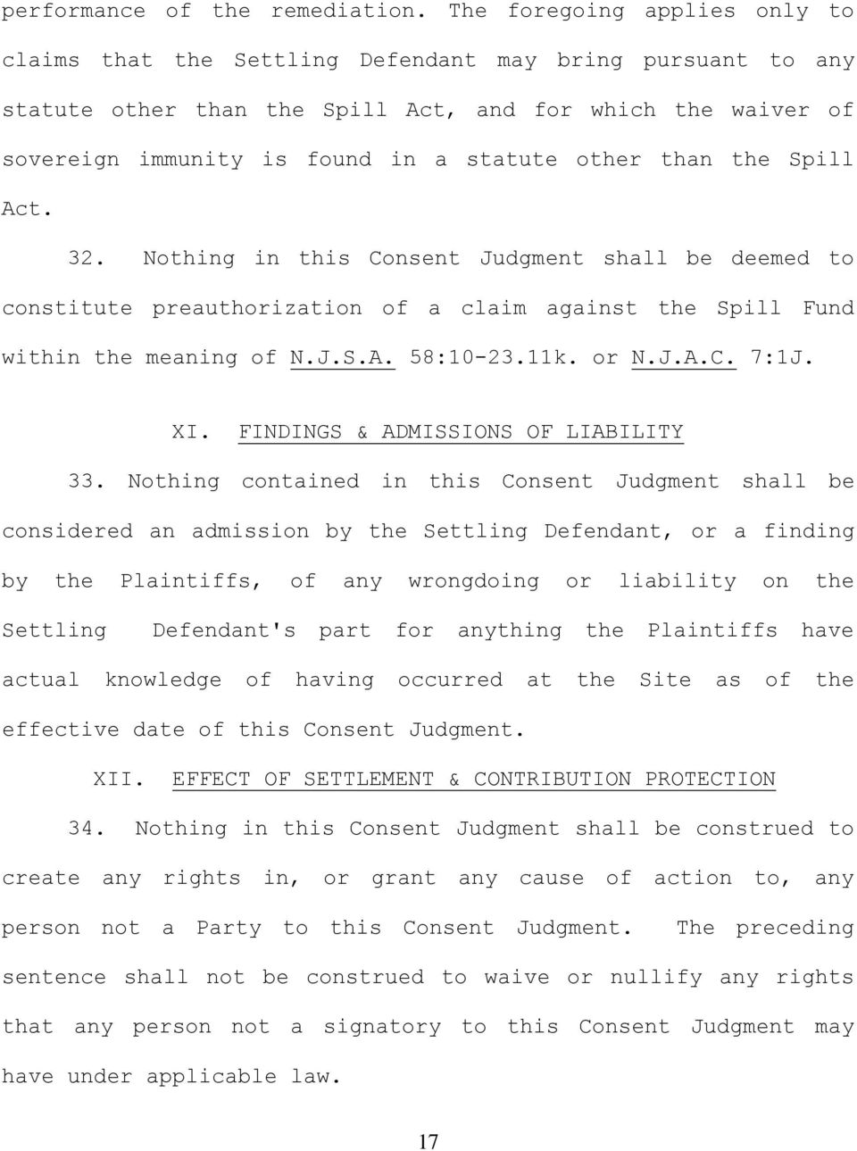 than the Spill Act. 32. Nothing in this Consent Judgment shall be deemed to constitute preauthorization of a claim against the Spill Fund within the meaning of N.J.S.A. 58:10-23.11k. or N.J.A.C. 7:1J.