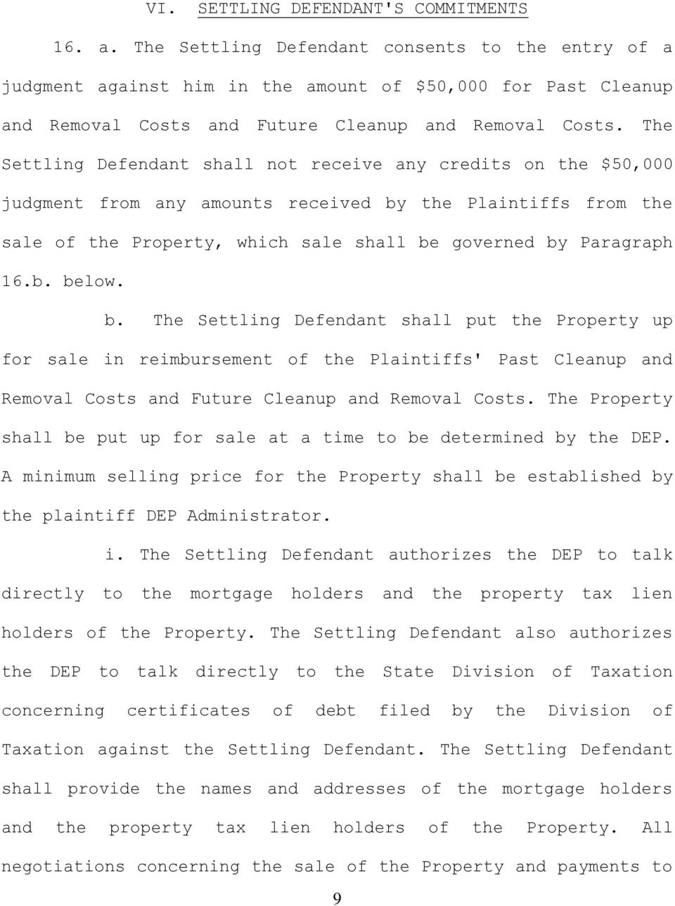 The Settling Defendant shall not receive any credits on the $50,000 judgment from any amounts received by the Plaintiffs from the sale of the Property, which sale shall be governed by Paragraph 16.b. below.