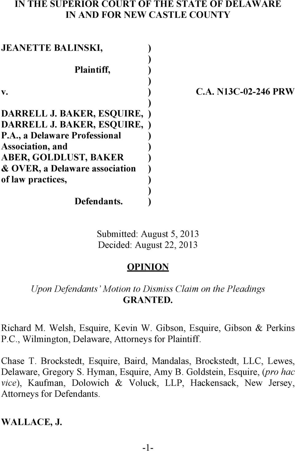 ) Submitted: August 5, 2013 Decided: August 22, 2013 OPINION Upon Defendants Motion to Dismiss Claim on the Pleadings GRANTED. Richard M. Welsh, Esquire, Kevin W. Gibson, Esquire, Gibson & Perkins P.