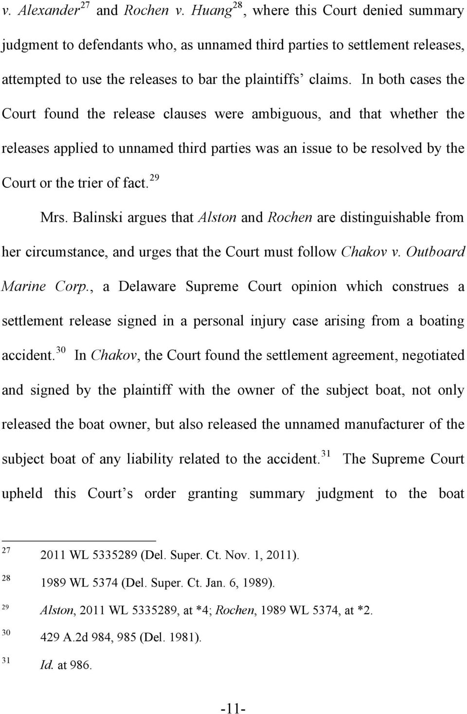 In both cases the Court found the release clauses were ambiguous, and that whether the releases applied to unnamed third parties was an issue to be resolved by the Court or the trier of fact. 29 Mrs.