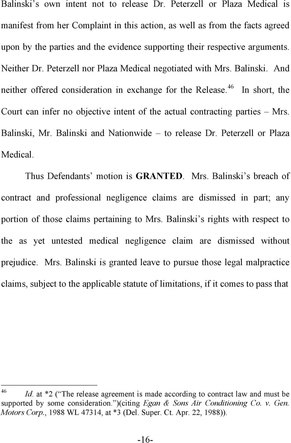 Peterzell nor Plaza Medical negotiated with Mrs. Balinski. And neither offered consideration in exchange for the Release.