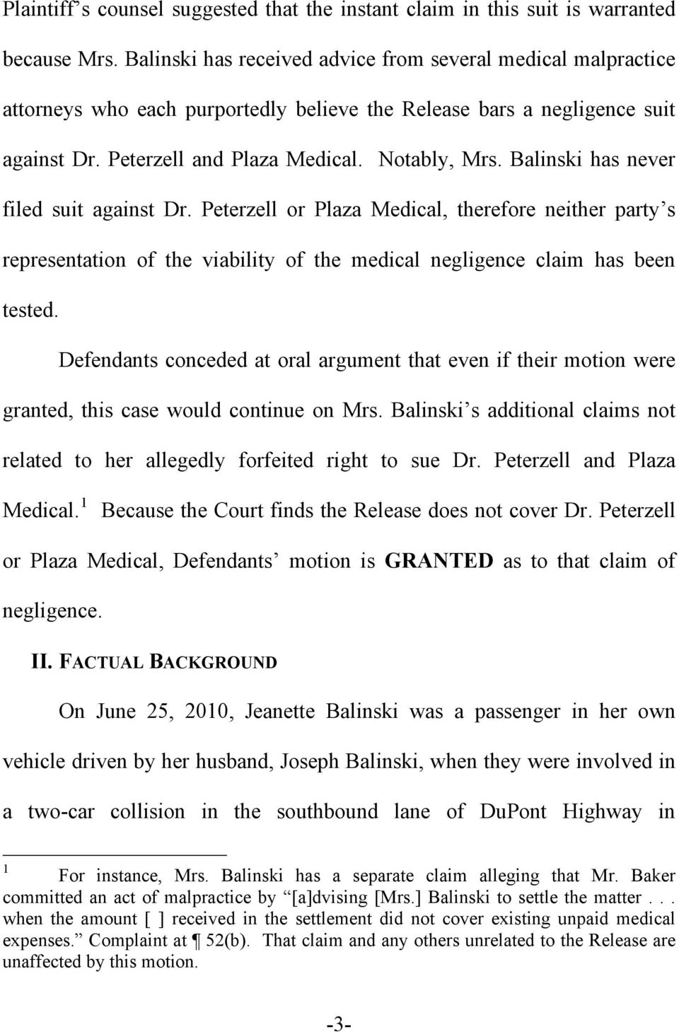Balinski has never filed suit against Dr. Peterzell or Plaza Medical, therefore neither party s representation of the viability of the medical negligence claim has been tested.