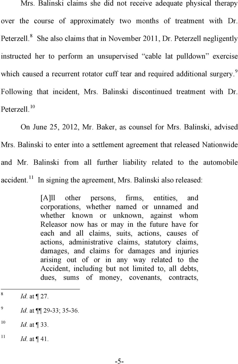 Balinski discontinued treatment with Dr. Peterzell. 10 On June 25, 2012, Mr. Baker, as counsel for Mrs. Balinski, advised Mrs.