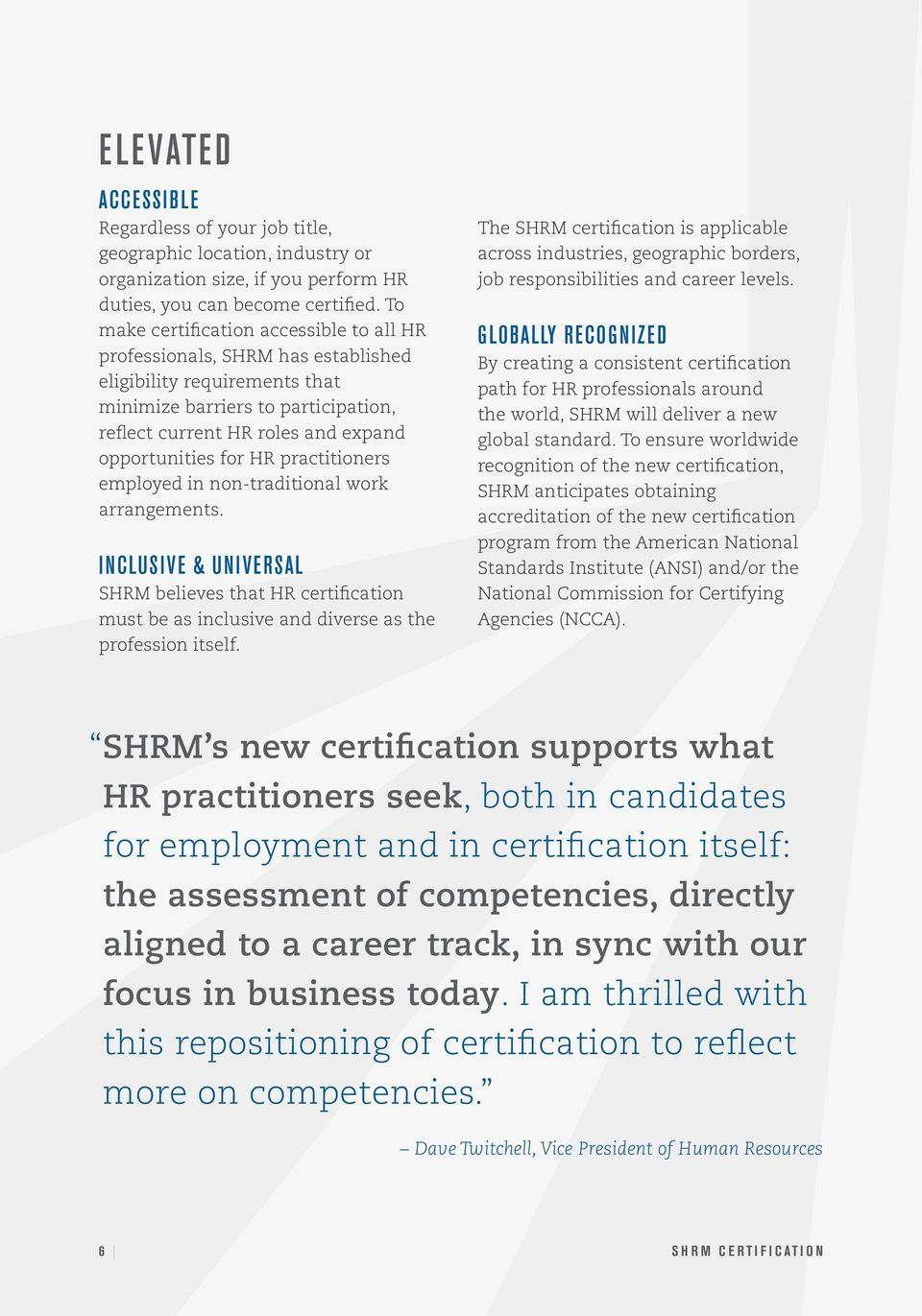 HR practitioners employed in non-traditional work arrangements. INCLUSIVE & UNIVERSAL SHRM believes that HR certification must be as inclusive and diverse as the profession itself.