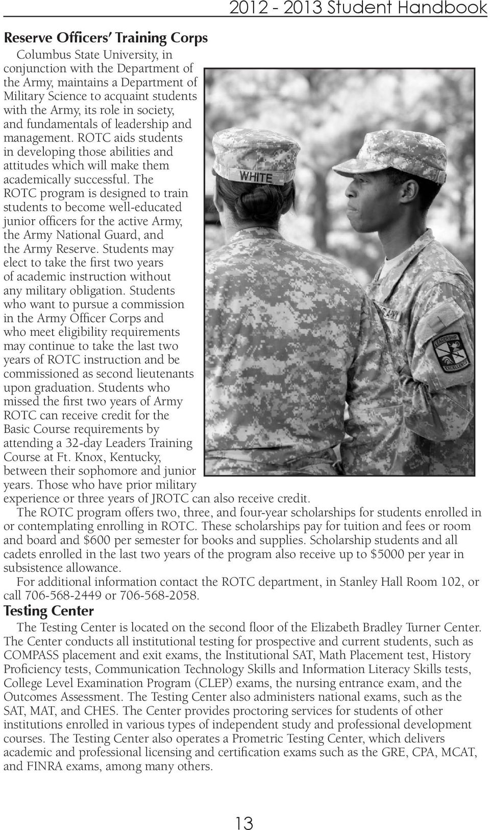 The ROTC program is designed to train students to become well-educated junior officers for the active Army, the Army National Guard, and the Army Reserve.