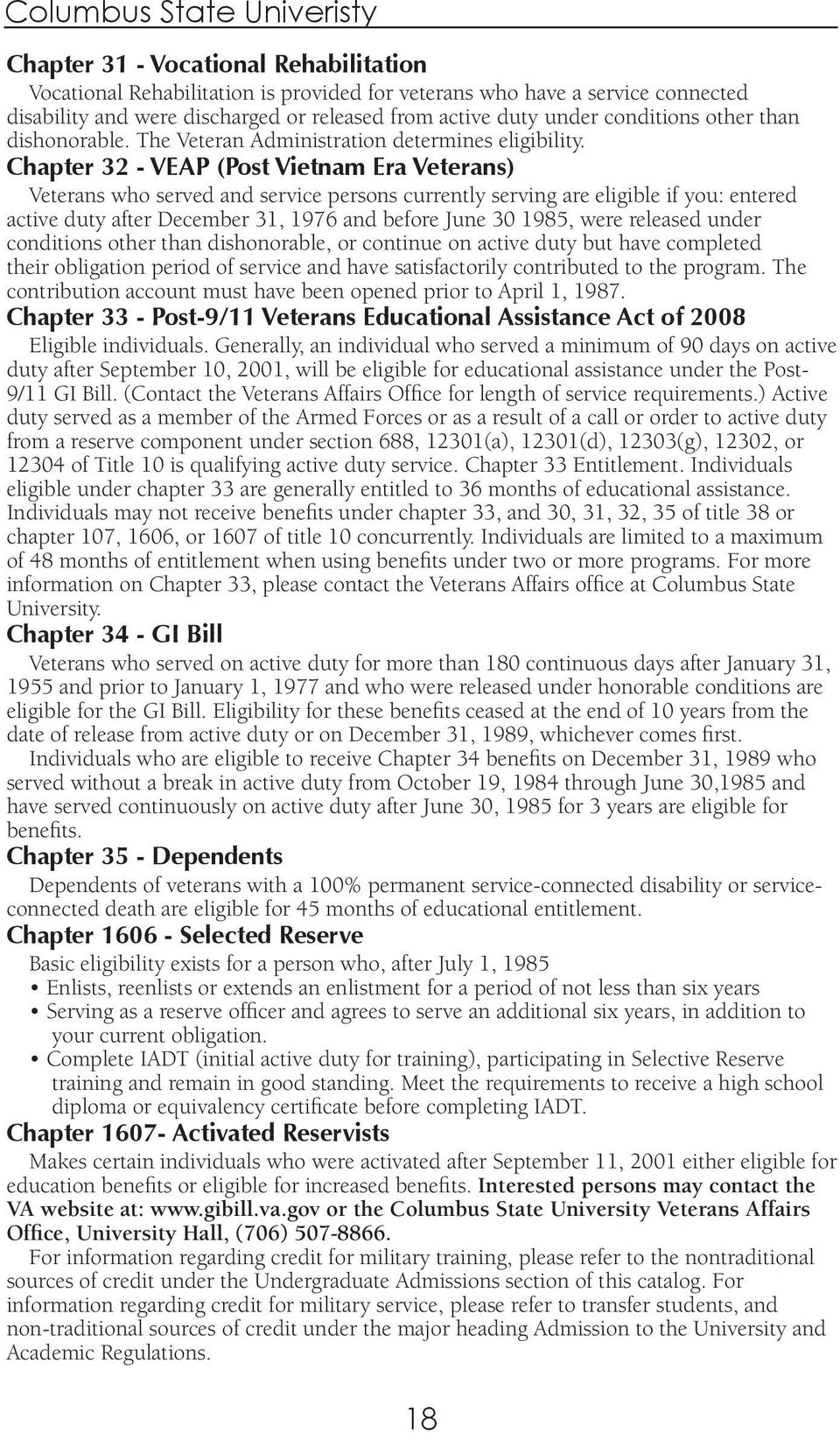 Chapter 32 - VEAP (Post Vietnam Era Veterans) Veterans who served and service persons currently serving are eligible if you: entered active duty after December 31, 1976 and before June 30 1985, were