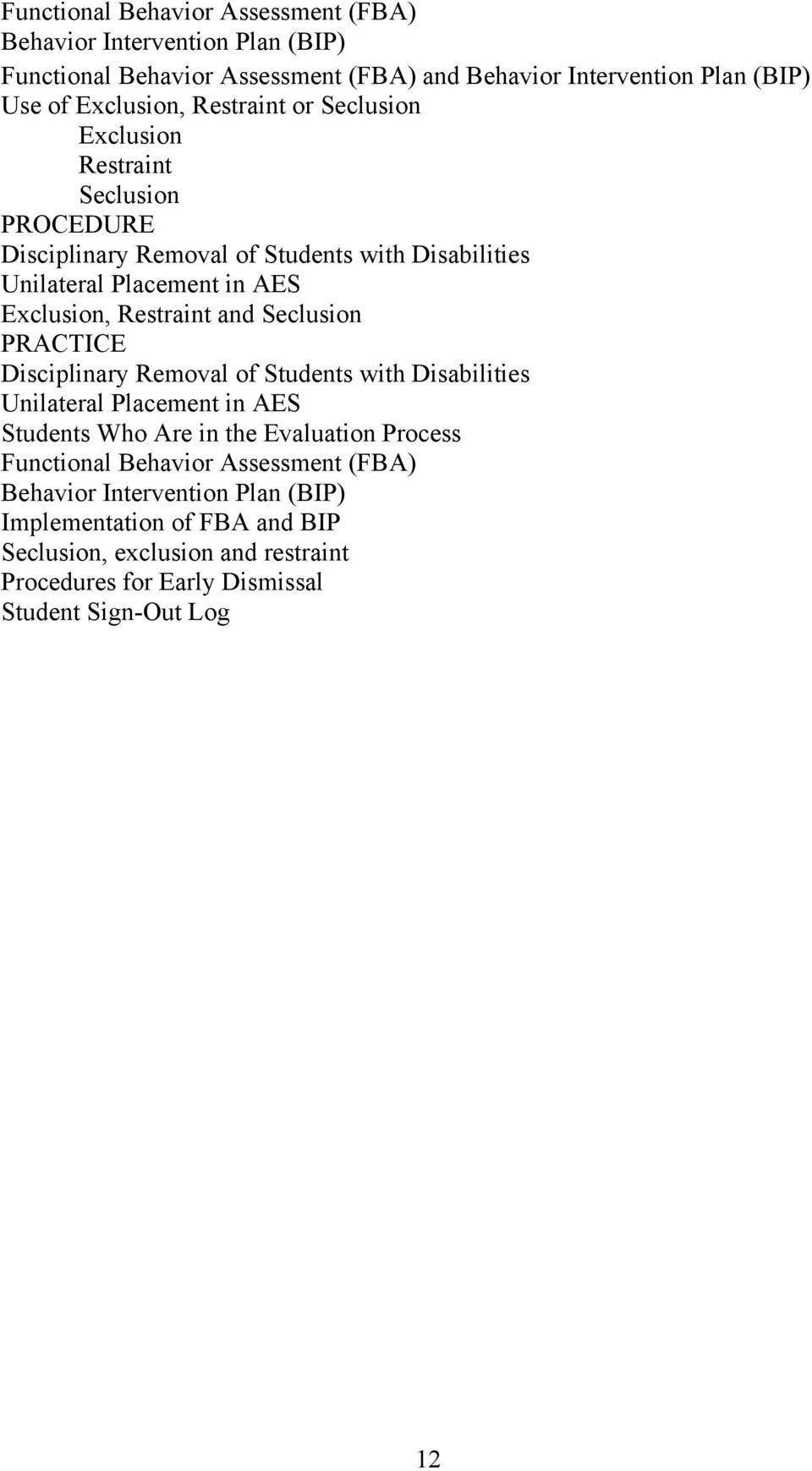 and Seclusion PRACTICE Disciplinary Removal of Students with Disabilities Unilateral Placement in AES Students Who Are in the Evaluation Process Functional Behavior